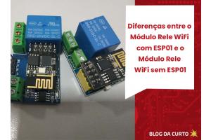 Diferenças entre o Módulo Rele WiFi com ESP01 e o Módulo Rele WiFi sem ESP01