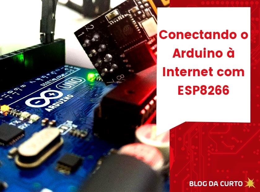 Conectando o Arduino à internet com ESP8266   Curto Circuito