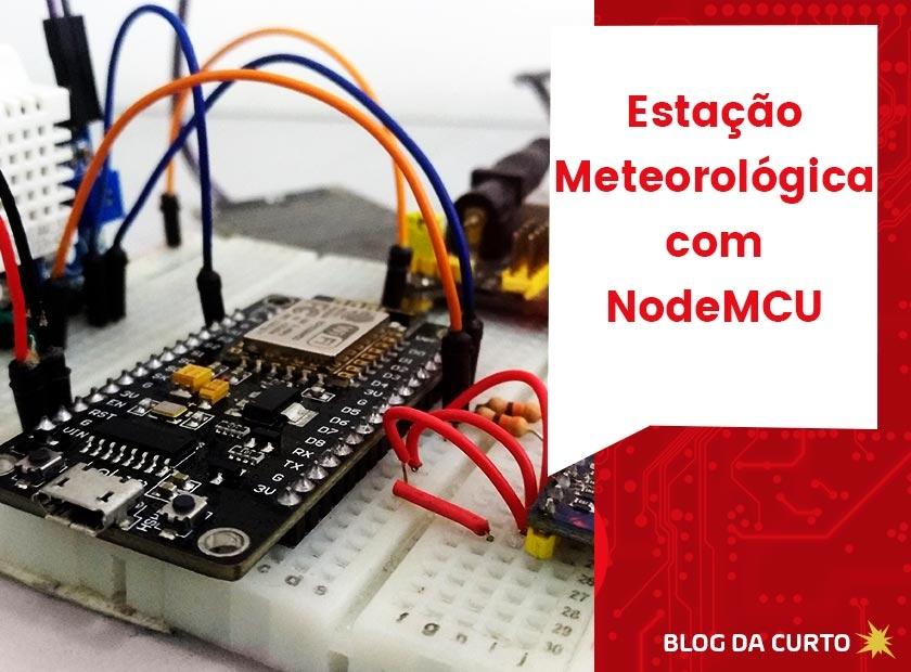 Estação meteorológica com NodeMCU | Curto Circuito