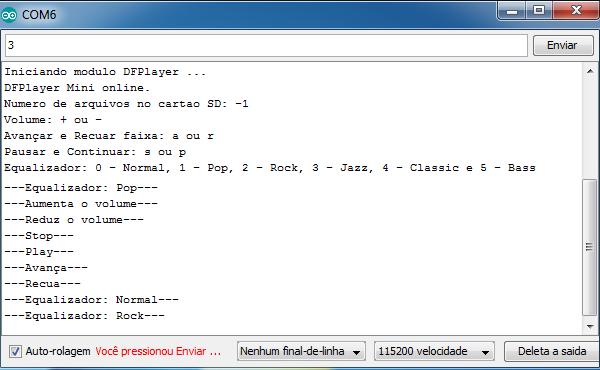 O monitor serial será habilitado para o recebimento de caracteres, sendo alguns deles aplicados ao controle das funções do DFPlayer.